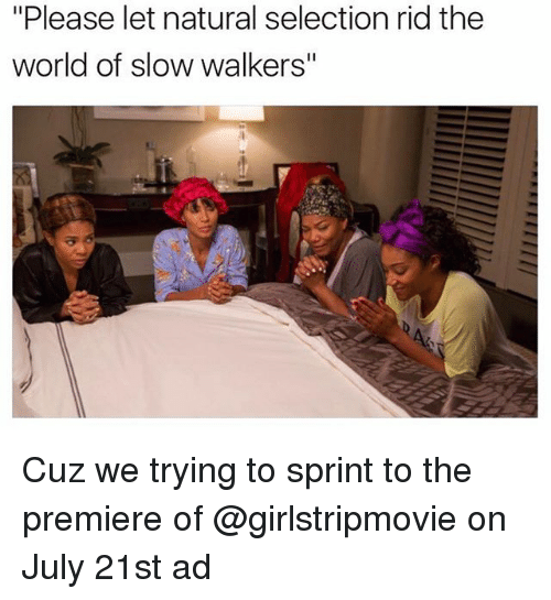 """Funny, Sprint, and World: """"Please let natural selection rid the  world of slow walkers"""" Cuz we trying to sprint to the premiere of @girlstripmovie on July 21st ad"""