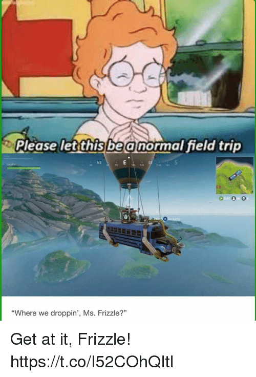 """Ms. Frizzle: Please letthisbe a normal field trip  NE  30  120  9050 O  """"Where we droppin', Ms. Frizzle? Get at it, Frizzle! https://t.co/I52COhQItl"""
