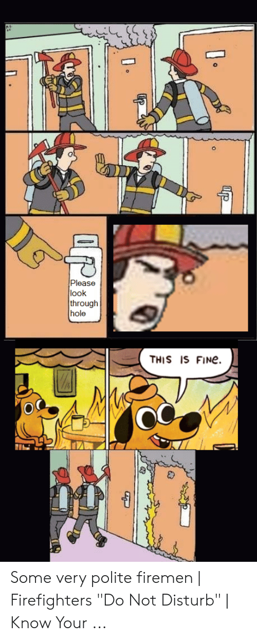 """Do Not Disturb Meme: Please  look  through  THIS IS FINe.  OC Some very polite firemen 