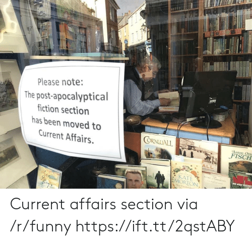 ort: Please note:  The post-apocalyptical  iction section  has been moved to  Current Affairs.  ORNALL  Anton Ort  KATE  MORTON Current affairs section via /r/funny https://ift.tt/2qstABY