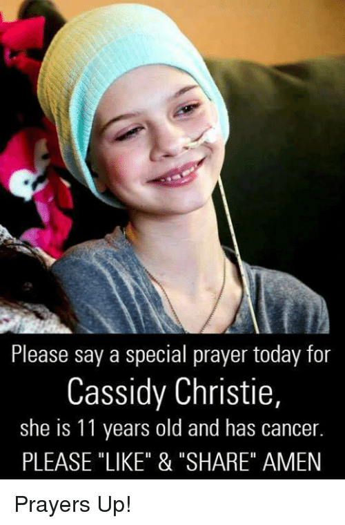 """Christie: Please say a special prayer today for  Cassidy Christie  she is 11 years old and has cancer.  PLEASE """"LIKE"""" & """"SHARE"""" AMEN Prayers Up!"""