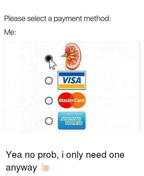 No Probs: Please select a payment method:  Me  O VISA  MasterCard  IG: davie dave  AMERICAN  EXPRESS Yea no prob, i only need one anyway 👍🏻