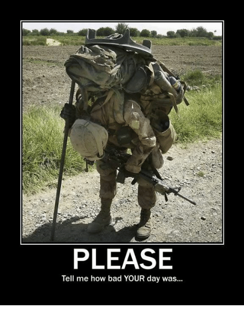 Bad, Military, and How: PLEASE  Tell me how bad YOUR day was...