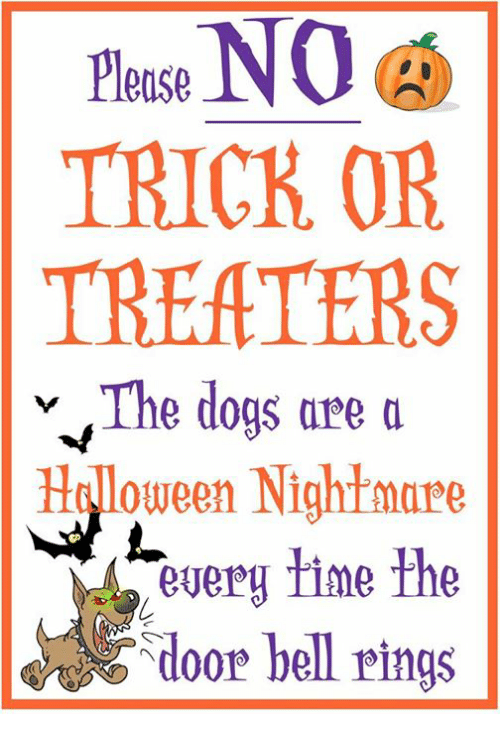 bell ringing: Please  TRICK OR  THEATERS  v The dogs are a  Haloween Nightmare  every time the  door bell rings