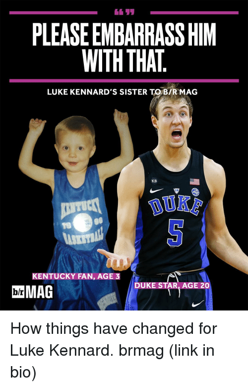 dukes: PLEASEEMBARRASSHIM  WITH THAT  LUKE KENNARD'S SISTER TO BIR MAG  KB  KENTUCKY FAN, AGE 3  DUKE STAR, AGE 20  MAG How things have changed for Luke Kennard. brmag (link in bio)