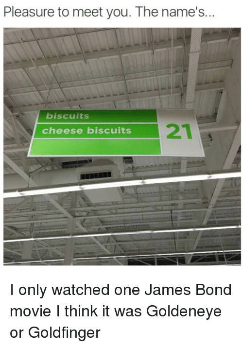 pleasure to meet you the names biscuits cheese biscuits i 3807467 pleasure to meet you the name's biscuits cheese biscuits i only,The Names Bond Meme