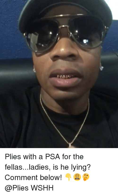 Plies: Plies with a PSA for the fellas...ladies, is he lying? Comment below! 👇😩🤔 @Plies WSHH