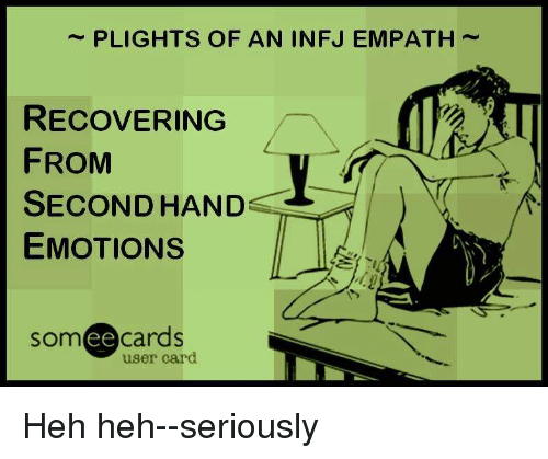 empath: PLIGHTS OF AN INFJ EMPATH~  RECOVERING  FROM  SECOND HAND  EMOTIONS  som eecards  user card Heh heh--seriously