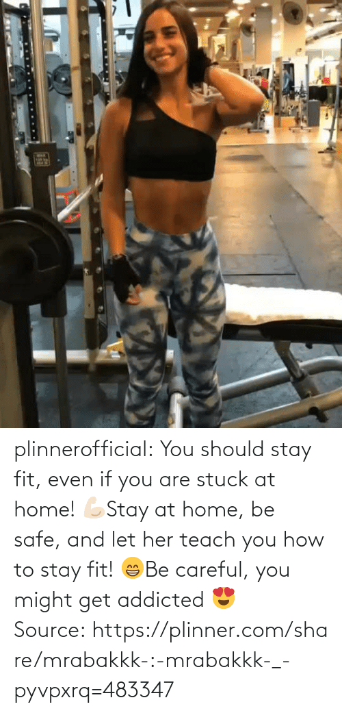 Be Safe: plinnerofficial: You should stay fit, even if you are stuck at home! 💪🏻Stay at home, be safe, and let her teach you how to stay fit! 😁Be careful, you might get addicted 😍 Source: https://plinner.com/share/mrabakkk-:-mrabakkk-_-pyvpxrq=483347