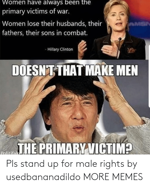 pls: Pls stand up for male rights by usedbananadildo MORE MEMES
