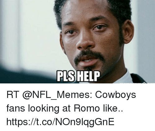 Nfl Memes Cowboys: PLSHELP RT @NFL_Memes: Cowboys fans looking at Romo like.. https://t.co/NOn9lqgGnE