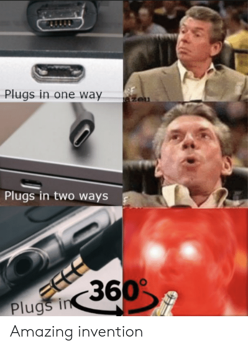 plugs: Plugs in one way  Plugs in two ways  Plug Amazing invention