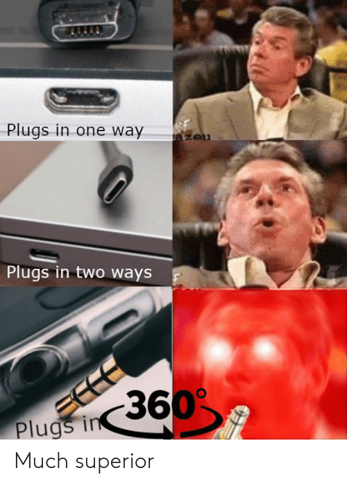 plugs: Plugs in one way  Plugs in two ways  Plugs Much superior