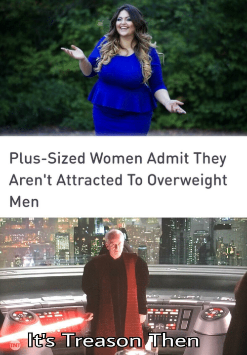 tnt: Plus-Sized Women Admit They  Aren't Attracted To Overweight  Men  It's Treason Then  TNT