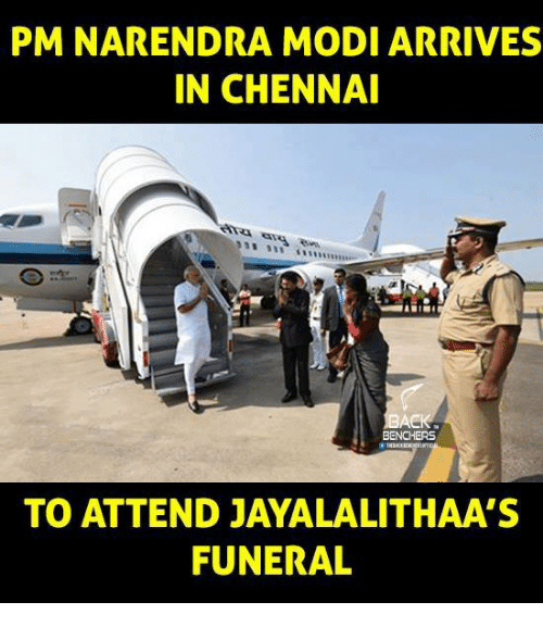 Memes, Narendra Modi, and 🤖: PM NARENDRA MODI ARRIVES  IN CHENNAI  BENCHERS  TO ATTEND JAYALALITHAAS  FUNERAL