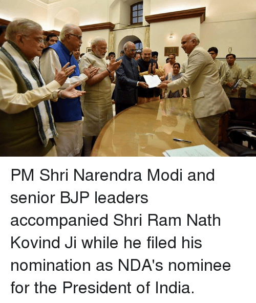 Memes, India, and Narendra Modi: PM Shri Narendra Modi and senior BJP leaders accompanied Shri Ram Nath Kovind Ji while he filed his nomination as NDA's nominee for the President of India.