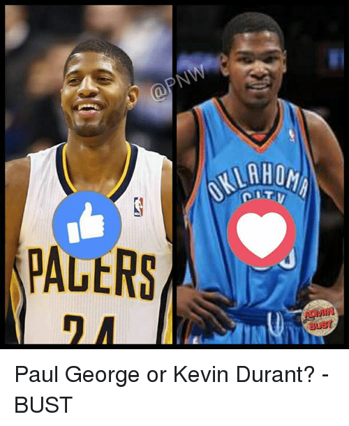 Kevin Durant, Memes, and Paul George: PNW  (a PALtRS  BUET Paul George or Kevin Durant?   -BUST