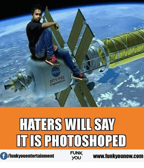 Memes, Photoshop, and 🤖: .PO2  cus  Cope  HATERS WILL SAY  ITIS  PHOTOSHOPED  FUNK  lfunkyouentertainment  YOU  www.funkyounow.com