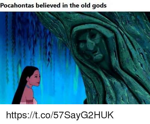 Pocahontas: Pocahontas believed in the old gods https://t.co/57SayG2HUK