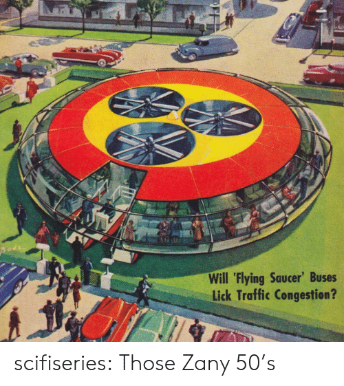 lick: Pode  Will 'Flying Saucer' Buses  Lick Traffic Congestion? scifiseries:  Those Zany 50's