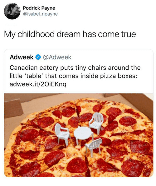 pizza boxes: Podrick Payne  @isabel_npayne  My childhood dream has come true  Adweek @Adweek  Canadian eatery puts tiny chairs around the  little 'table' that comes inside pizza boxes:  adweek.it/2OiEKnq