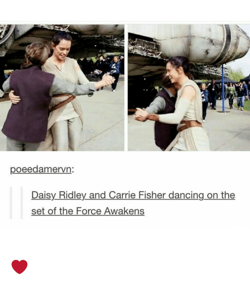 Carrie Fisher, Daisy Ridley, and Memes: poeedamervn  Daisy Ridley and Carrie Fisher dancing on the  set of the Force Awakens ❤