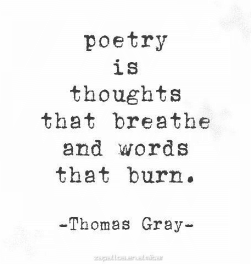 Gray: poetry  is  thoughts  that breathe  and words  that burn.  -Thomas Gray-  Zapalles anatmibar