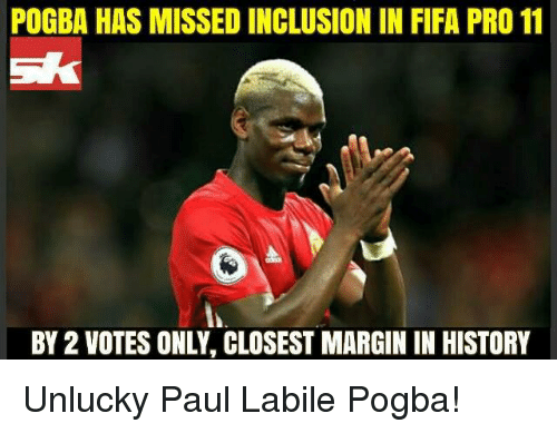 Unluckiness: POGBA HAS MISSED INCLUSION IN FIFA PRO 11  BY 2 VOTES ONLY, CLOSEST MARGIN IN HISTORY Unlucky Paul Labile Pogba!