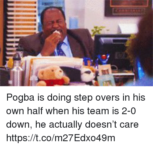 Soccer, Step, and Down: Pogba is doing step overs in his own half when his team is 2-0 down, he actually doesn't care https://t.co/m27Edxo49m