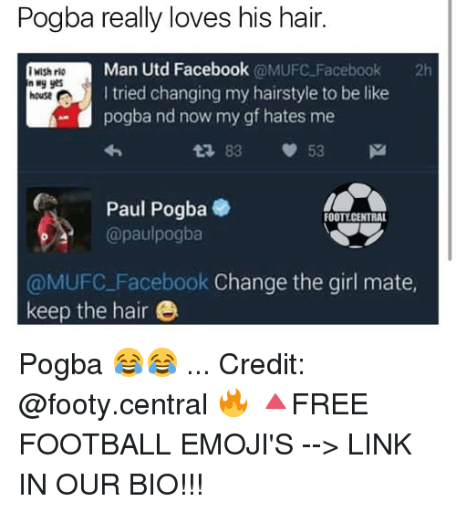 Be Like, Facebook, and Football: Pogba really loves his hair.  Man Utd Facebook  @MUFC Facebook  2h  Wish rio  I tried changing my hairstyle to be like  house A  pogba nd now my gf hates me  t 83 53 M  Ca Paul Pogba  e  FOOTY CENTRAL  @paulpogba  @MUFC Facebook Change the girl mate,  keep the hair Pogba 😂😂 ... Credit: @footy.central 🔥 🔺FREE FOOTBALL EMOJI'S --> LINK IN OUR BIO!!!