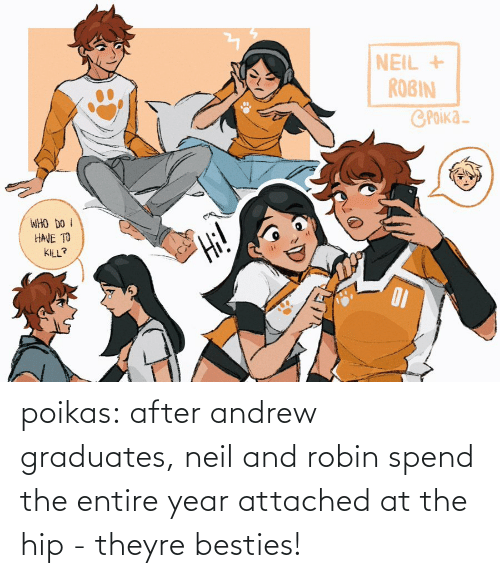 robin: poikas:  after andrew graduates, neil and robin spend the entire year attached at the hip - theyre besties!