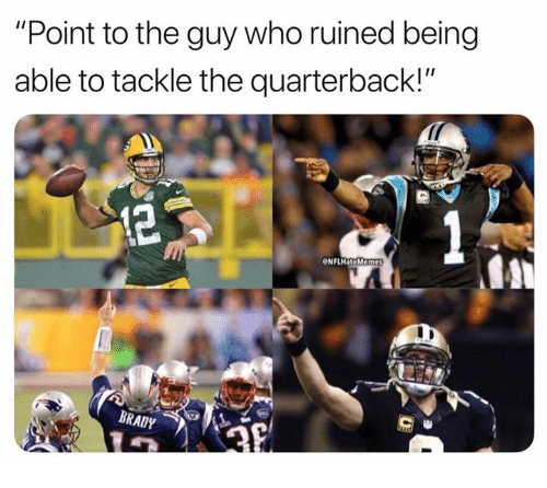 "Nfl, Brady, and Who: ""Point to the guy who ruined being  able to tackle the quarterback!""  NFLHateMem  BRADY"