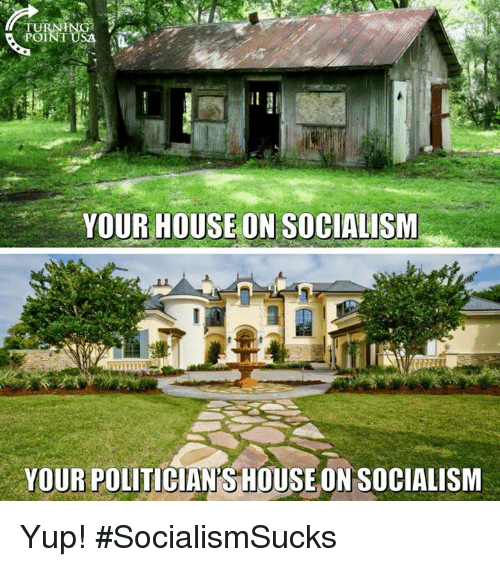 Memes, Socialism, and 🤖: POINT  YOUR HOUSEON SOCIALISM  YOUR POLITICIAN'SHOUSEONSOCIALISM Yup! #SocialismSucks