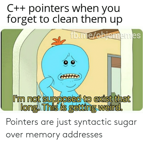 memory: Pointers are just syntactic sugar over memory addresses