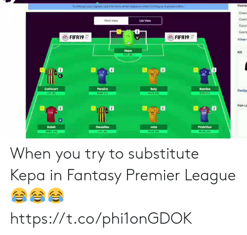 gam: Points  Overc  Overo  Total  Gam  View  To change your coptoin use the menuwhich oppears when dicking on o player's shirt  Pitch View  List View  FIFA19  FIFA19  Kepa  kit  Pereira  Bamba  Desig  Fan Le  囧@  響 O  Deulofeu  McArthur  MON (H)  Jota When you try to substitute Kepa in Fantasy Premier League 😂😂😂 https://t.co/phi1onGDOK