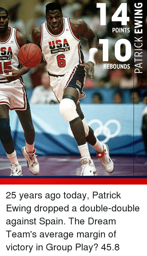 Memes, Spain, and Today: POINTS  REBOUNDS  0  0 25 years ago today, Patrick Ewing dropped a double-double against Spain.  The Dream Team's average margin of victory in Group Play?   45.8
