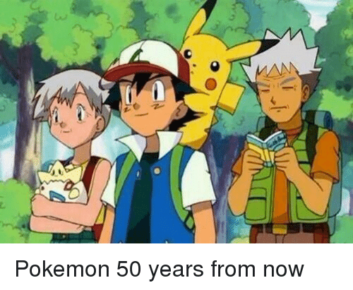 Pokemon 50 Years From Now Pokemon Meme On Sizzle
