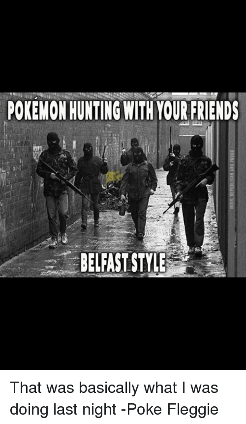 https://pics.onsizzle.com/pokemonhunting-with-your-friends-belfast-style-that-was-basically-what-3076961.png