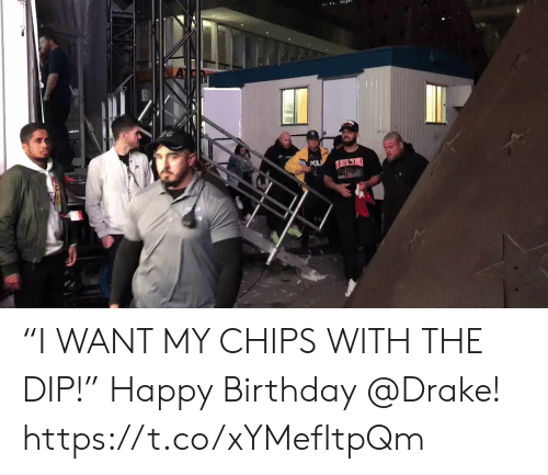 """chips: POL """"I WANT MY CHIPS WITH THE DIP!""""   Happy Birthday @Drake!  https://t.co/xYMefItpQm"""