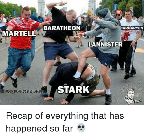 baratheon: POL  BARATHEON  i  TARGARYEN  MARTELL  LANNISTER  STARK  gaermo  Ones Recap of everything that has happened so far 💀