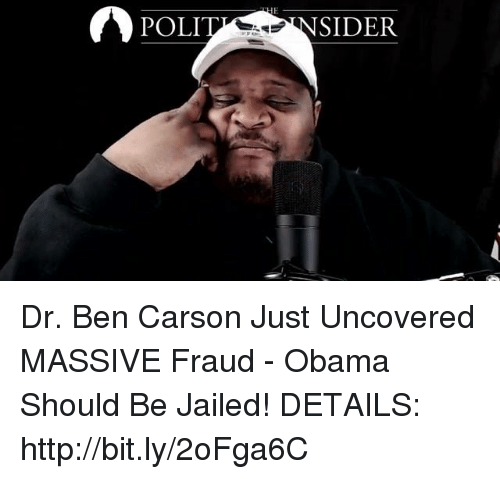 Ben Carson, Obama, and Http: POLI  INSIDER Dr. Ben Carson Just Uncovered MASSIVE Fraud - Obama Should Be Jailed!  DETAILS: http://bit.ly/2oFga6C