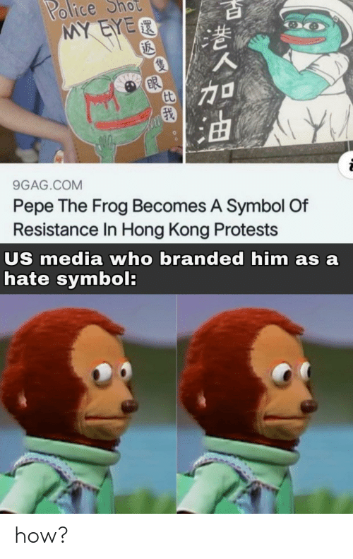 Pepe: Police  MY EYER  ot  BR  9GAG.COM  Pepe The Frog Becomes A Symbol Of  Resistance In Hong Kong Protests  US media who branded him as a  hate symbol: how?