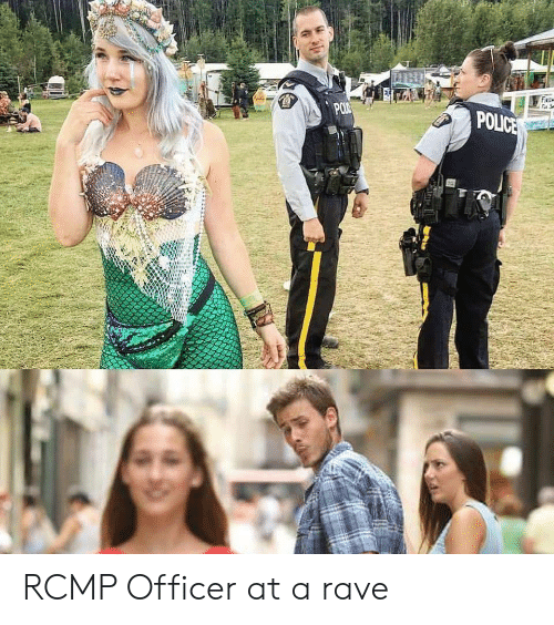Rave: POLICE RCMP Officer at a rave