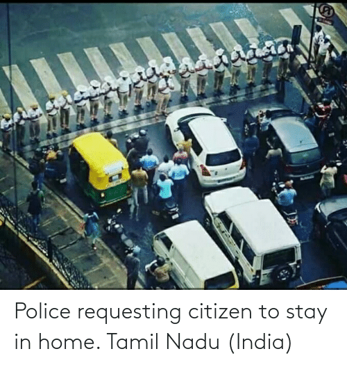 tamil nadu: Police requesting citizen to stay in home. Tamil Nadu (India)