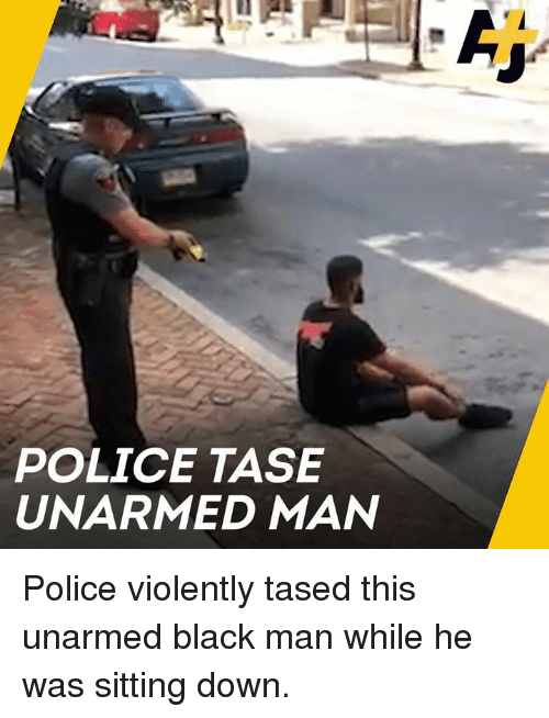 Memes, Police, and Black: POLICE TASE  UNARMED MAN Police violently tased this unarmed black man while he was sitting down.