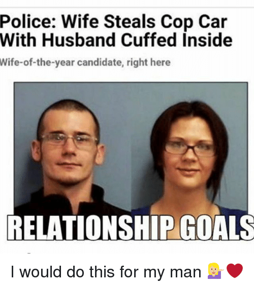 cop car: Police: Wife Steals Cop Car  With Husband Cuffed Inside  Wife-of-the-year candidate, right here  RELATIONSHIP GOALS  RELATIONSHIPGOALS I would do this for my man 💁🏼❤️