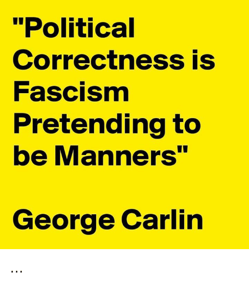 "George Carlin, Memes, and Fascism: ""Political  Correctness is  Fascism  Pretending to  be Manners""  George Carlin ..."