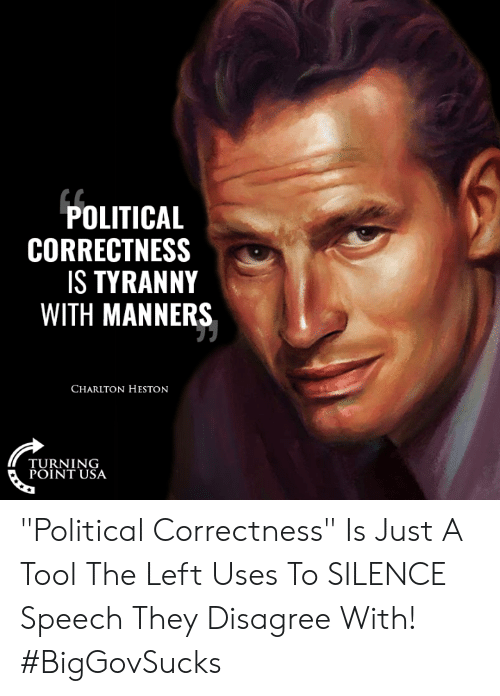 "turning point: POLITICAL  CORRECTNESS  S TYRANNY  WITH MANNERS  CHARLTON HESTON  TURNING  POINT USA ""Political Correctness"" Is Just A Tool The Left Uses To SILENCE Speech They Disagree With! #BigGovSucks"