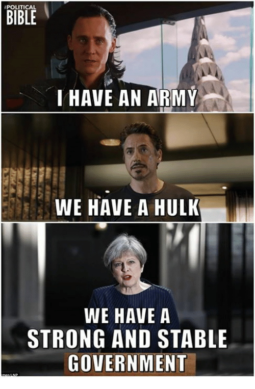I Have An Army: POLITICAL  I HAVE AN ARMY  WE HAVE A HULK  WE HAVE A  STRONG AND STABLE  GOVERNMENT