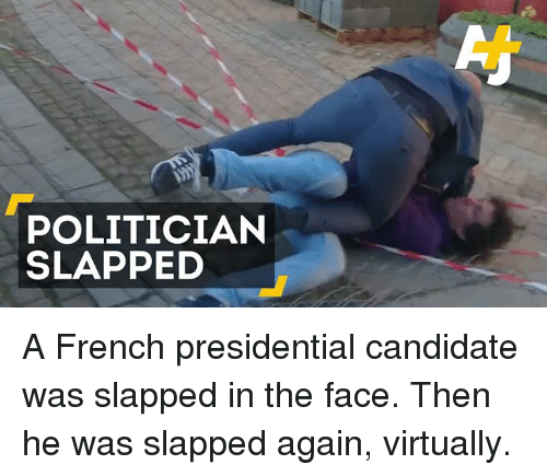 Memes and 🤖: POLITICIAN  SLAPPED A French presidential candidate was slapped in the face. Then he was slapped again, virtually.